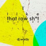 Dj Wordy - i like that raw shit mixtape
