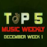 TOP 5 MUSIC WEEKLY DECEMBER WEEK 1 || 2018