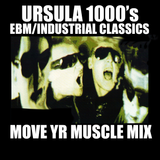 Ursula 1000's EBM/Industrial Classics Move Yr Muscle Mix
