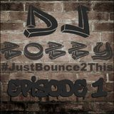 Dj Bobby - Just Bounce 2 This [Episode #1]