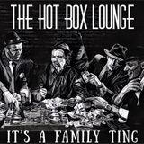 The Hot Box Lounge - Its A Family Ting