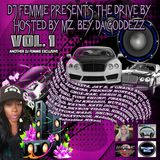 PRODUCER DJ FEMMIE PRESENTS THE DRIVE BY VOL. 1 HOSTED BY MZ BEY DA GODDEZZ
