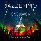 JazzeriMo - Oscillator 01 (May 2015) (Electro House Mix)