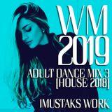 """WM2019"" ADULT DANCE MIX 3 [HOUSE 2018]"