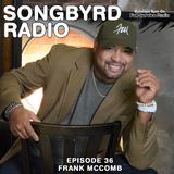 SongByrd Radio -Episode 36 - Frank McComb