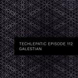 Galestian - TECHLEPATIC Episode 112