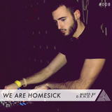 We Are Homesick #008 - Mixed by D.R.N.D.Y