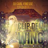 DJ Carl Finesse Presents Clip Dem Wing Dancehall Mix 2013
