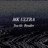 MK ULTRA TEST 03: RENDER