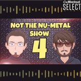 Not the Nu-Metal Show 4