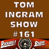 Tom Ingram Show #161- Recorded LIVE from Rockabilly Radio March 2nd 2019