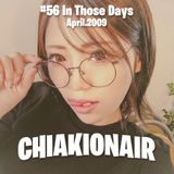 CHIAKI ON AIR #56 - In Those Days April.2009 -