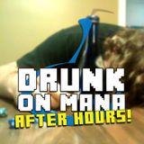 Drunk on Mana - Episode 002: After Hours