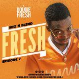 @DougieFreshDJ  - #FreshSessions - Mix 'n' Blend - EP7
