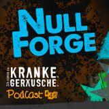 Podcast #46 Null Forge Für www.ich-tanze-zu-kranken-geraeuschen.de