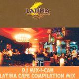 DJ Mix-I-Can-Latina Cafe Compilation Mix
