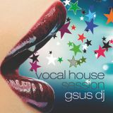 Vocal House Session by gsus dj
