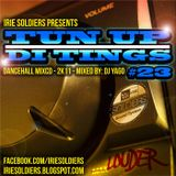 """IRIE SOLDIERS """"Tun up di tings #23"""" part 1 - mixed by Yago"""