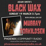 Adam Smith's Black Wax 9 - Murray Torkildsen Live - 19th March 2017