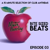 Mister Barclay presents Bite Sized Beats (Episode 03)