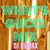 WHAT'S GUCCI MIX BY DJ REMAX