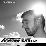Systematic Session #180 (mixed by Dachshund)