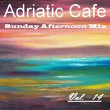Adriatic Cafe - Sunday Afternoon Mix Vol.14