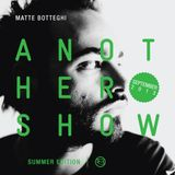 "Matte Botteghi presents ""Another Show"" - September 2013 [SUMMER EDITION]"