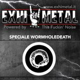 #2 - EXHIMETAL - Speciale WORMHOLEDEATH