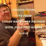 GROUND COVER LIVE FROM LOGAN HARDWARE RECORDS WITH JIVAN IVAN RIVERA 3.12.15