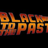 BLACK 2 THE PAST