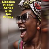 Libation Planet Africa with Ian Friday 11-25-16