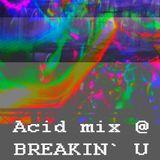 Acid mix @ BREAKING' U LIVE (Continuous Mix by kinematika)