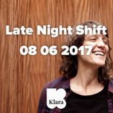 Late Night Shift 08 06 2017