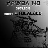 #FWBA 0140 with E.Tucalúec on Fnoob Techno Radio
