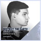 Destroy The Earth Podcast #048 (Guestmix by Dan B)