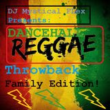 Dancehall/Reggae Throwback(Family Edition) DJ Mystical FLex Mix!