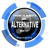 There Is Always An Alternative Mix v1 by DeeJayJose