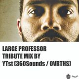 Large Professor Tribute Mix By YTst (360Sounds/OVRTHS)