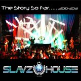SlavzIIhouse The Story So far........2010-2013