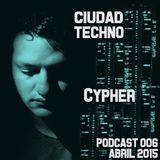 Cypher @ Ciudad Techno Podcast 006