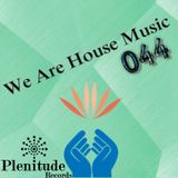 We Are House Music 044