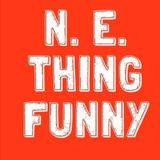 N.E.Thing Funny Ep 5 27th February 2017
