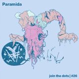 Join The Dots #26 // Paramida