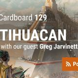 Heavy Cardboard Episode 129 - Teotihuacan