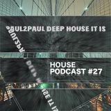 Paul2Paul - House Podcast #27