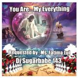 You Are ... My Everything ( Ms. Fatima's Request )