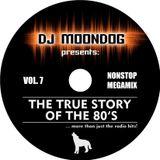 DJ MOONDOG - The true story of the 80's Vol. 7