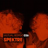 Mutual Respekt 036 with Spektre