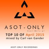 ASOT-ONLY TOP 10 of April 2015 mixed by Carl van Gander